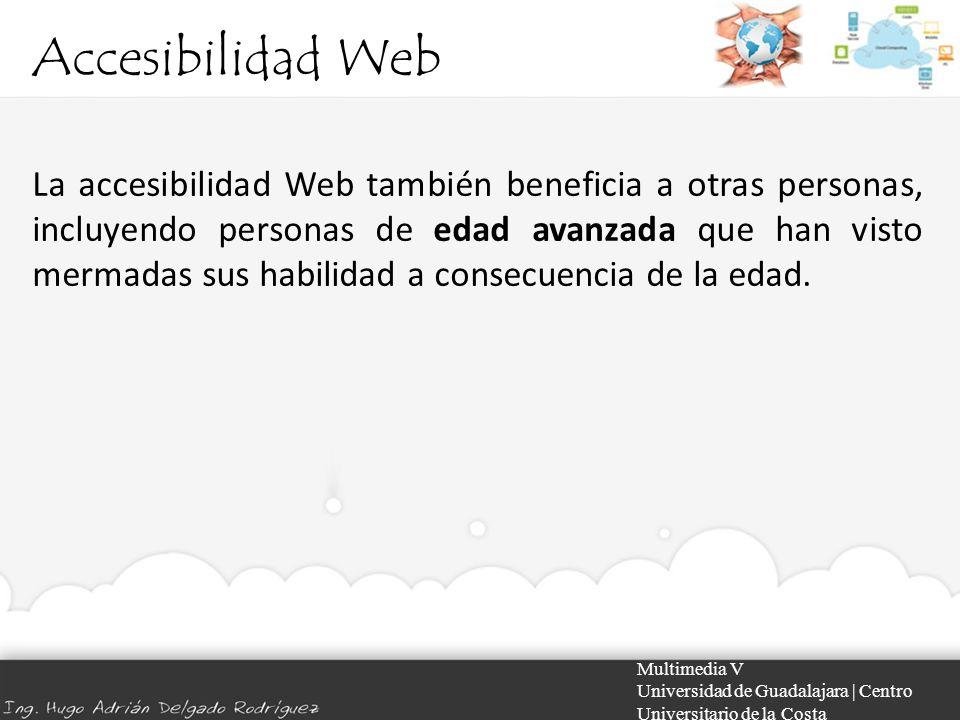 Accesibilidad Web Multimedia V Universidad de Guadalajara | Centro Universitario de la Costa La accesibilidad Web engloba muchos tipos de discapacidades, incluyendo problemas visuales, auditivos, físicos, cognitivos, neurológicos y del habla.