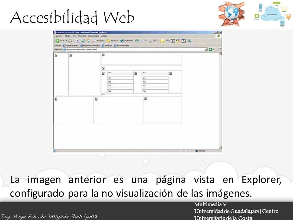 Accesibilidad Web Multimedia V Universidad de Guadalajara | Centro Universitario de la Costa La imagen anterior es una página vista en Explorer, confi