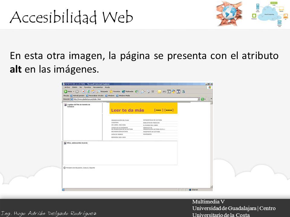 Accesibilidad Web Multimedia V Universidad de Guadalajara | Centro Universitario de la Costa En esta otra imagen, la página se presenta con el atribut