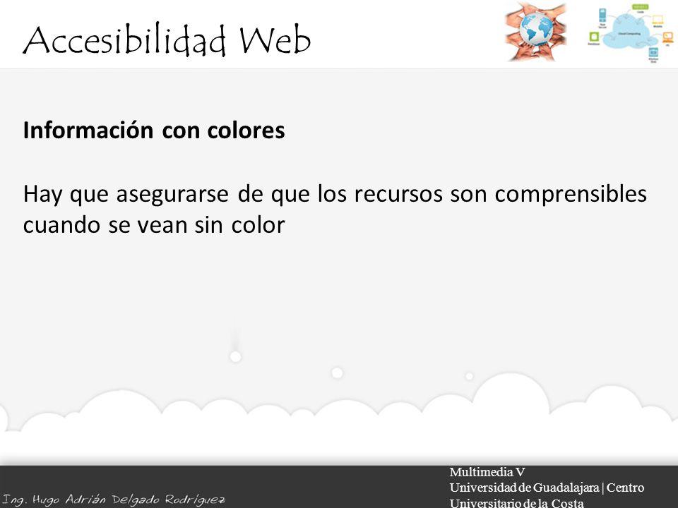 Accesibilidad Web Multimedia V Universidad de Guadalajara | Centro Universitario de la Costa Información con colores Hay que asegurarse de que los rec