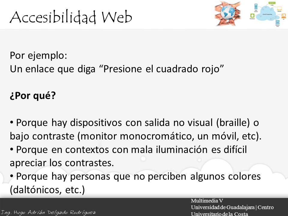 Accesibilidad Web Multimedia V Universidad de Guadalajara | Centro Universitario de la Costa Por ejemplo: Un enlace que diga Presione el cuadrado rojo