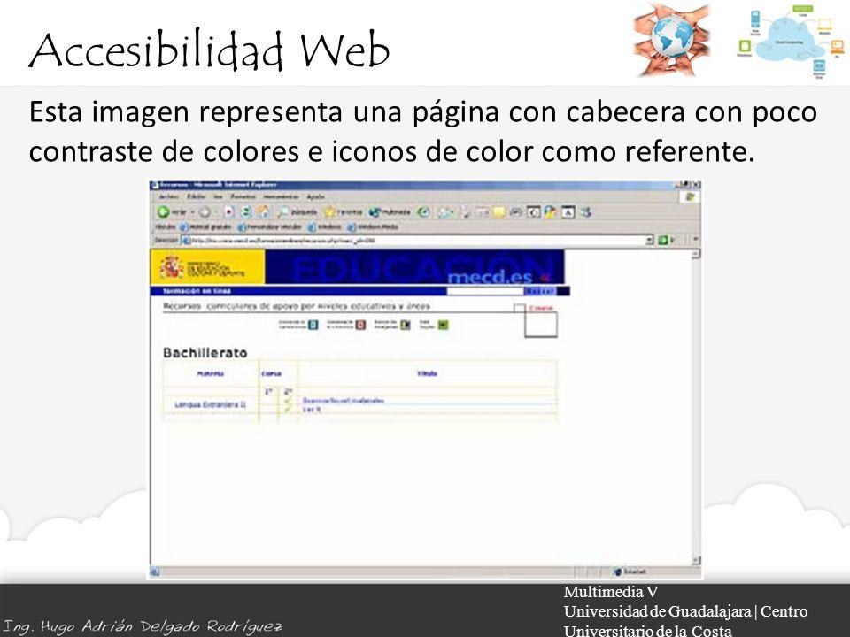 Accesibilidad Web Multimedia V Universidad de Guadalajara | Centro Universitario de la Costa Esta imagen representa una página con cabecera con poco c