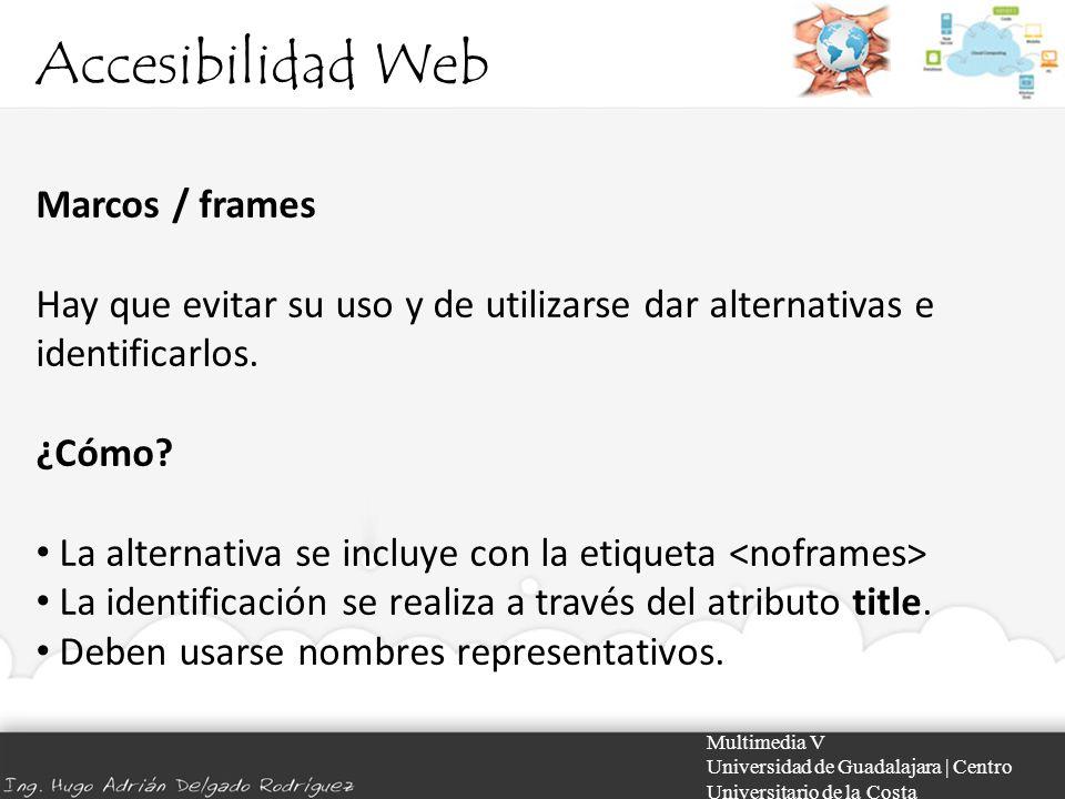 Accesibilidad Web Multimedia V Universidad de Guadalajara | Centro Universitario de la Costa Marcos / frames Hay que evitar su uso y de utilizarse dar