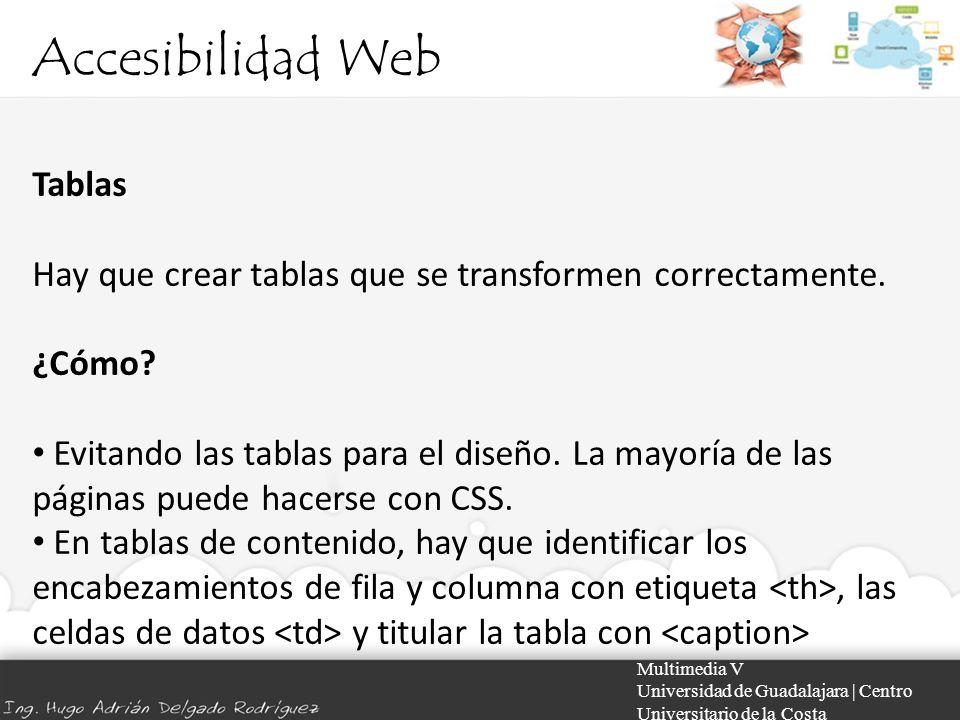 Accesibilidad Web Multimedia V Universidad de Guadalajara | Centro Universitario de la Costa Tablas Hay que crear tablas que se transformen correctame