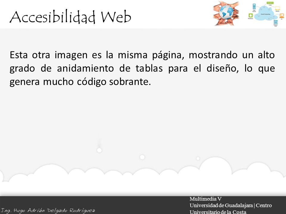 Accesibilidad Web Multimedia V Universidad de Guadalajara | Centro Universitario de la Costa Esta otra imagen es la misma página, mostrando un alto gr