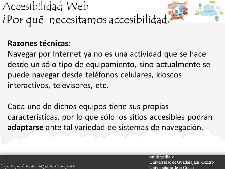 Accesibilidad Web ¿Por qué necesitamos accesibilidad? Multimedia V Universidad de Guadalajara | Centro Universitario de la Costa Razones técnicas: Nav