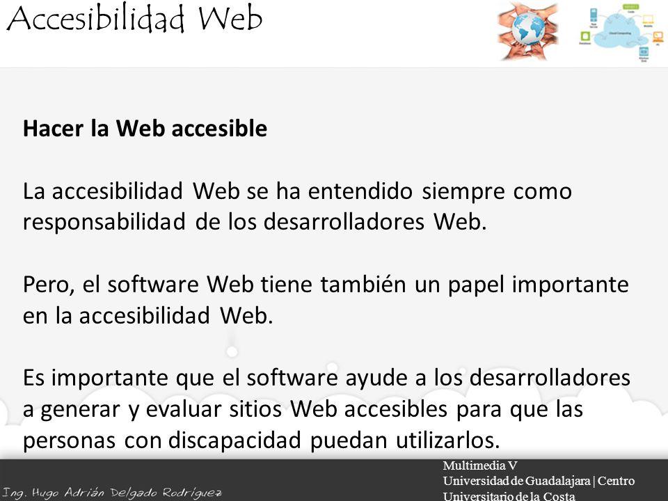 Accesibilidad Web Multimedia V Universidad de Guadalajara | Centro Universitario de la Costa Hacer la Web accesible La accesibilidad Web se ha entendi