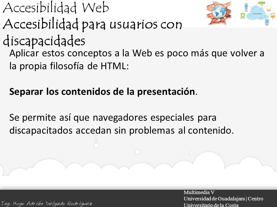 Accesibilidad Web Accesibilidad para usuarios con discapacidades Multimedia V Universidad de Guadalajara | Centro Universitario de la Costa Aplicar es