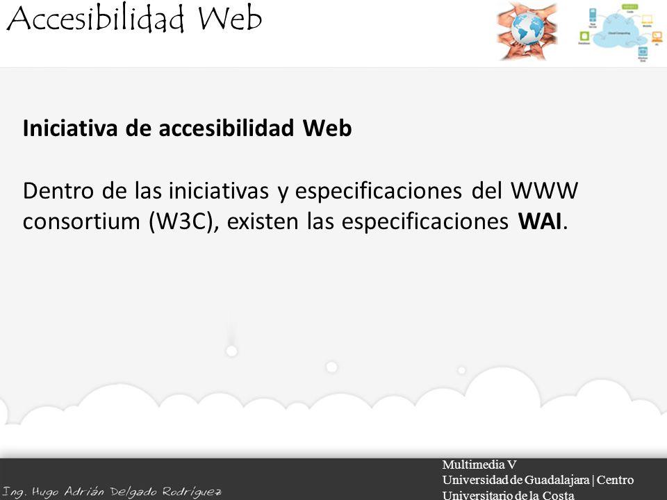 Accesibilidad Web Multimedia V Universidad de Guadalajara | Centro Universitario de la Costa Iniciativa de accesibilidad Web Dentro de las iniciativas