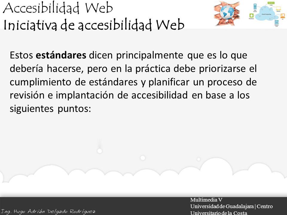 Accesibilidad Web Iniciativa de accesibilidad Web Multimedia V Universidad de Guadalajara | Centro Universitario de la Costa Estos estándares dicen pr