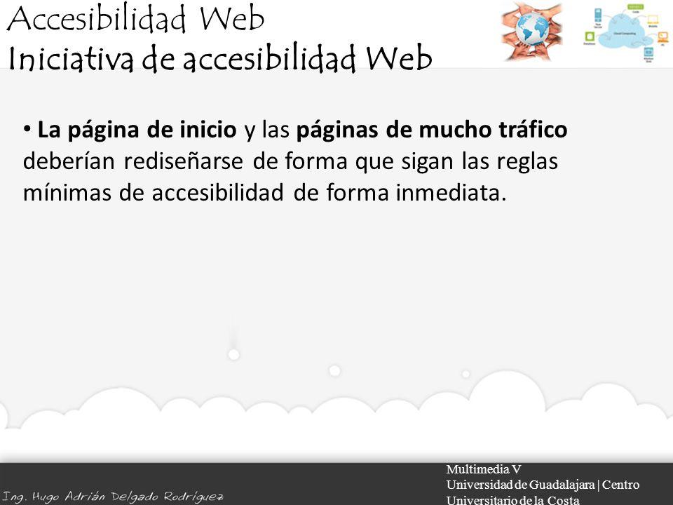 Accesibilidad Web Iniciativa de accesibilidad Web Multimedia V Universidad de Guadalajara | Centro Universitario de la Costa La página de inicio y las