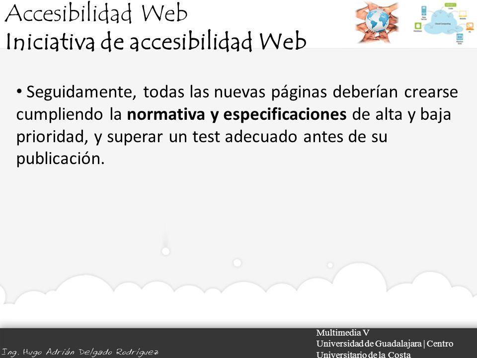 Accesibilidad Web Iniciativa de accesibilidad Web Multimedia V Universidad de Guadalajara | Centro Universitario de la Costa Seguidamente, todas las n