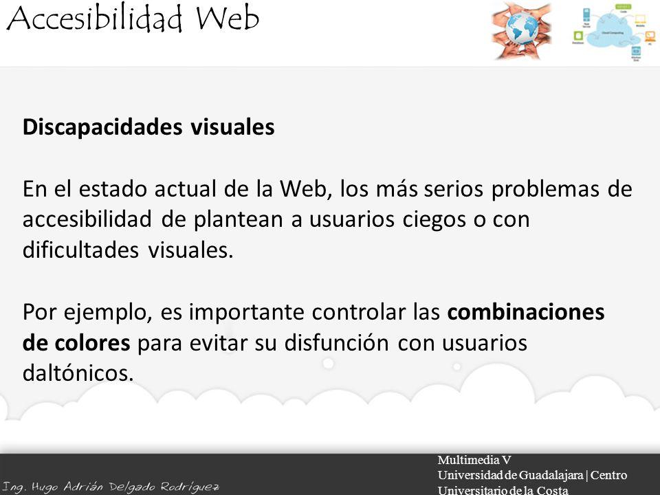 Accesibilidad Web Multimedia V Universidad de Guadalajara | Centro Universitario de la Costa Discapacidades visuales En el estado actual de la Web, lo