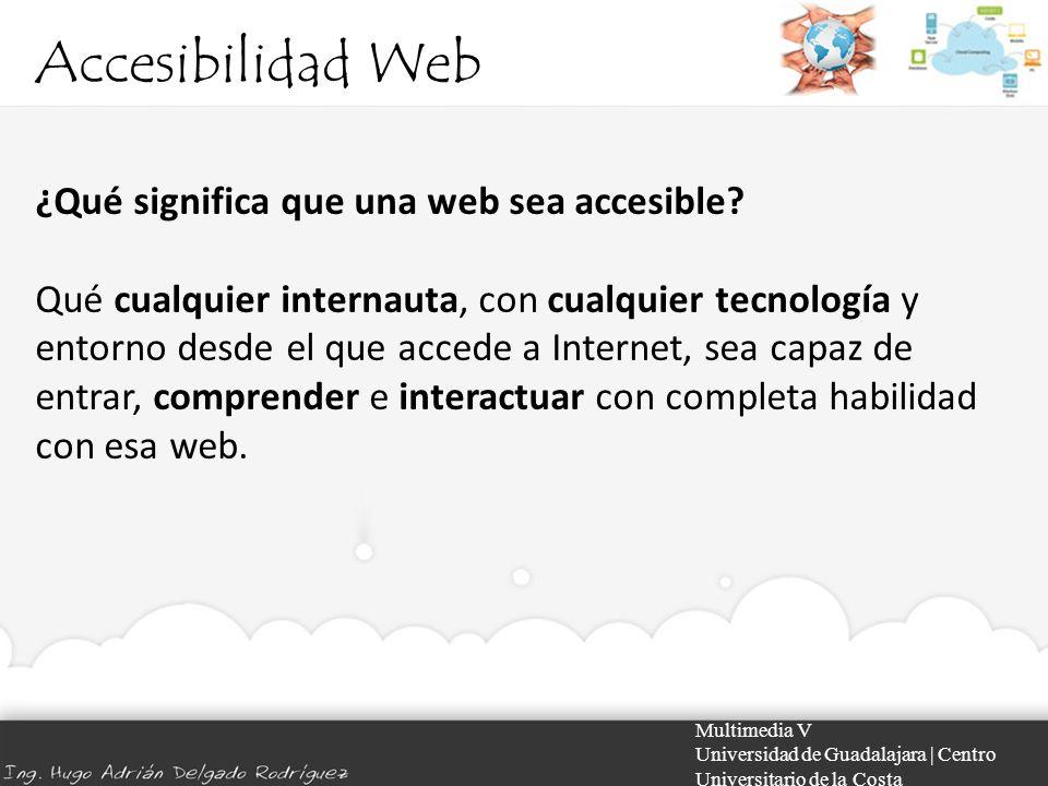 Accesibilidad Web Multimedia V Universidad de Guadalajara | Centro Universitario de la Costa Accesibilidad para usuarios con discapacidades Existen normas legales de distinto alcance territorial y jurisdiccional que tienden a facilitar el acceso a recursos web para personas con discapacidades.