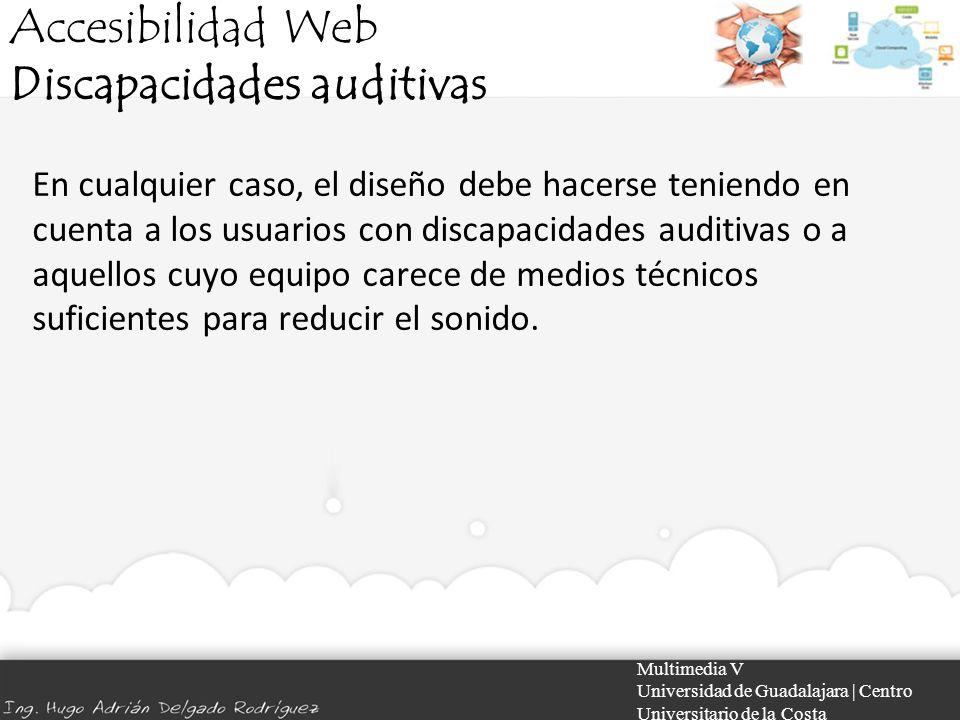 Accesibilidad Web Discapacidades auditivas Multimedia V Universidad de Guadalajara | Centro Universitario de la Costa En cualquier caso, el diseño deb