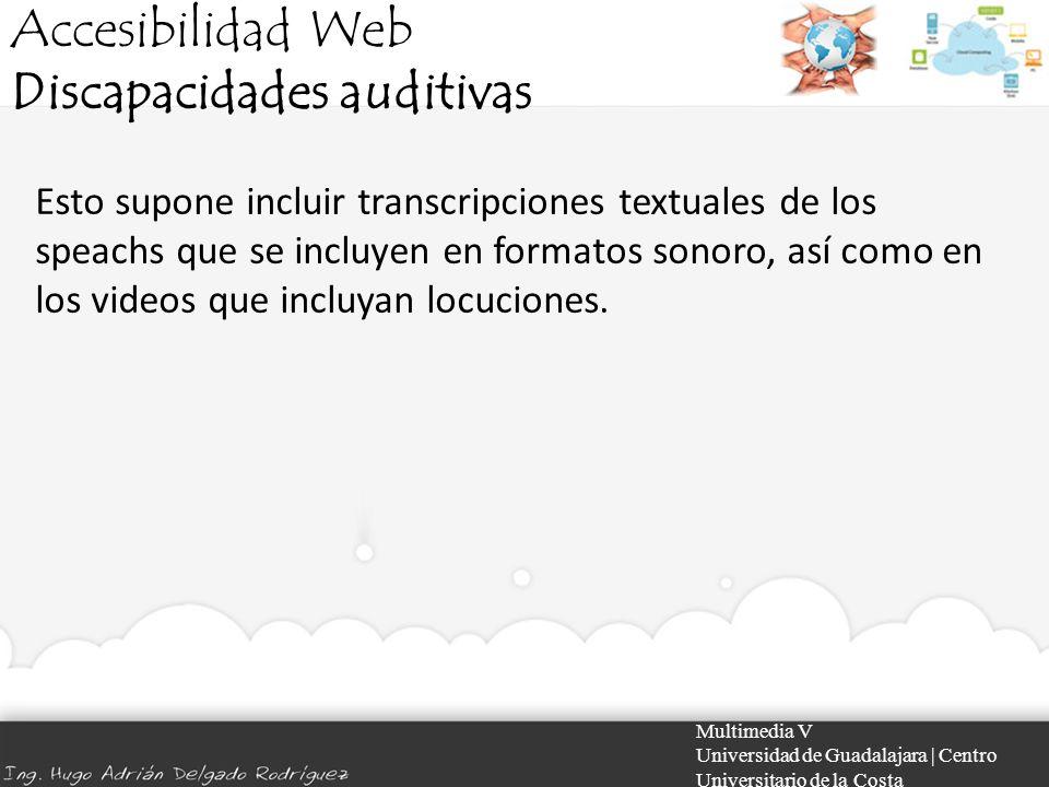 Accesibilidad Web Discapacidades auditivas Multimedia V Universidad de Guadalajara | Centro Universitario de la Costa Esto supone incluir transcripcio