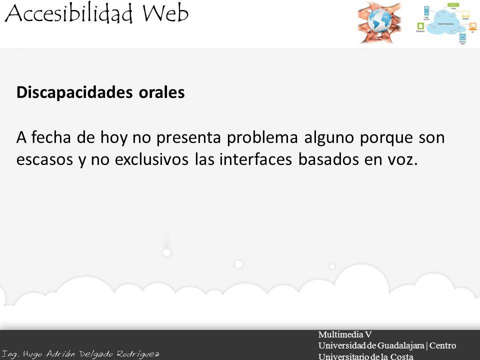 Accesibilidad Web Multimedia V Universidad de Guadalajara | Centro Universitario de la Costa Discapacidades orales A fecha de hoy no presenta problema
