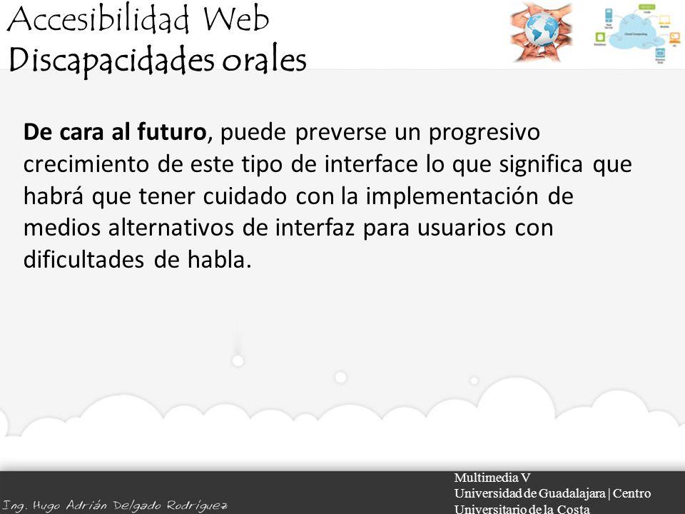 Accesibilidad Web Discapacidades orales Multimedia V Universidad de Guadalajara | Centro Universitario de la Costa De cara al futuro, puede preverse u