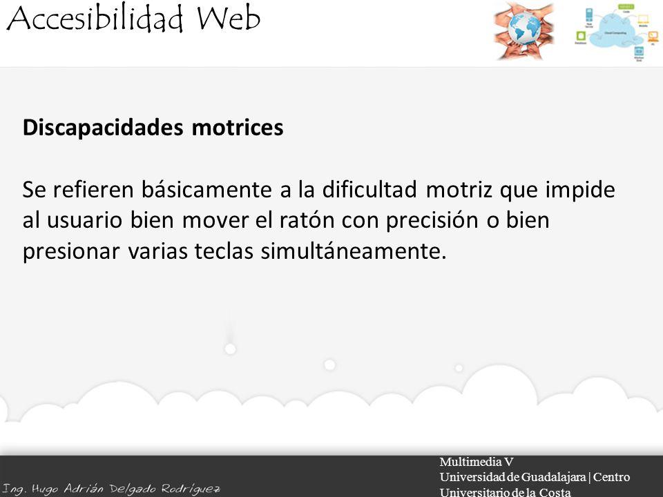 Accesibilidad Web Multimedia V Universidad de Guadalajara | Centro Universitario de la Costa Discapacidades motrices Se refieren básicamente a la difi