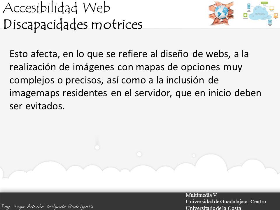 Accesibilidad Web Discapacidades motrices Multimedia V Universidad de Guadalajara | Centro Universitario de la Costa Esto afecta, en lo que se refiere