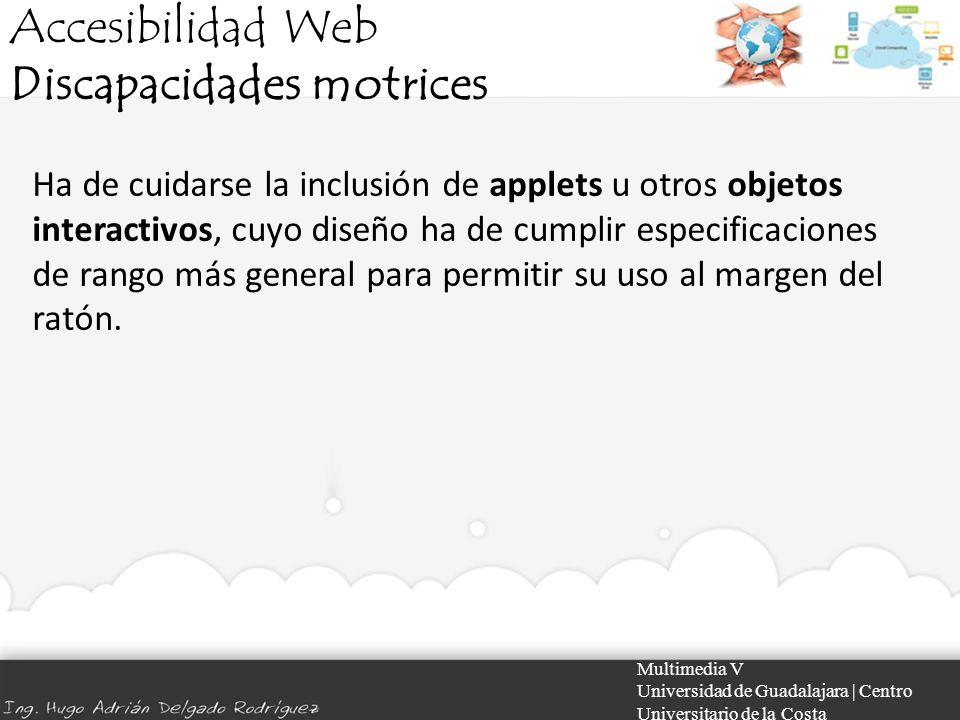 Accesibilidad Web Discapacidades motrices Multimedia V Universidad de Guadalajara | Centro Universitario de la Costa Ha de cuidarse la inclusión de ap