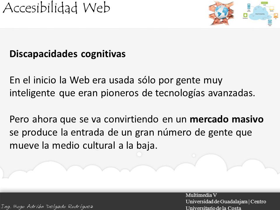Accesibilidad Web Multimedia V Universidad de Guadalajara | Centro Universitario de la Costa Discapacidades cognitivas En el inicio la Web era usada s