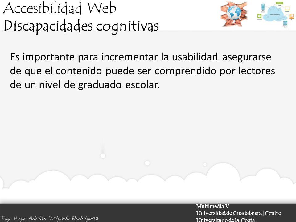 Accesibilidad Web Discapacidades cognitivas Multimedia V Universidad de Guadalajara | Centro Universitario de la Costa Es importante para incrementar