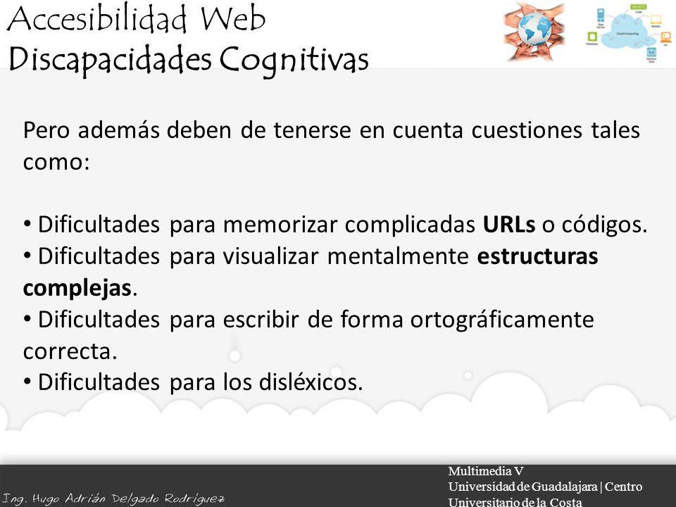 Accesibilidad Web Discapacidades Cognitivas Multimedia V Universidad de Guadalajara | Centro Universitario de la Costa Pero además deben de tenerse en