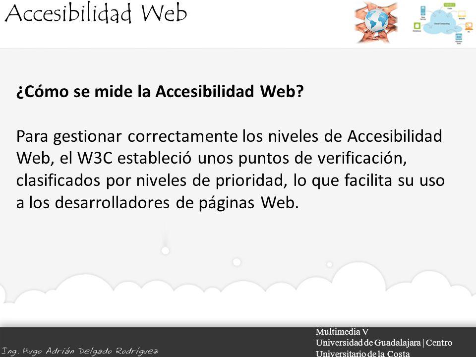 Accesibilidad Web Multimedia V Universidad de Guadalajara | Centro Universitario de la Costa ¿Cómo se mide la Accesibilidad Web? Para gestionar correc
