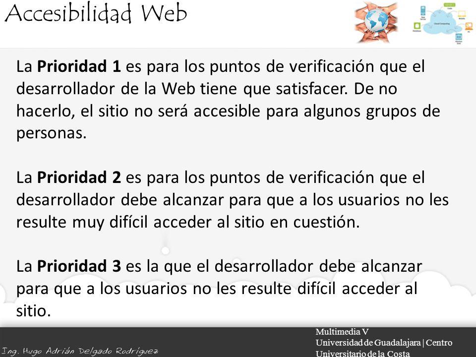 Accesibilidad Web Multimedia V Universidad de Guadalajara | Centro Universitario de la Costa La Prioridad 1 es para los puntos de verificación que el