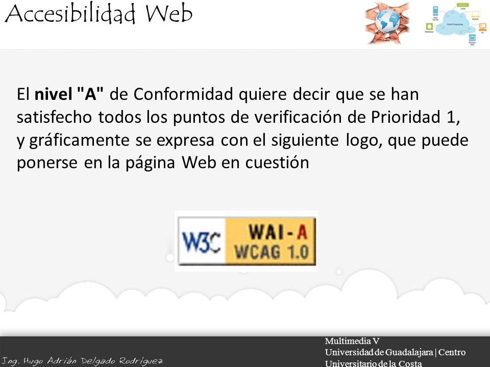 Accesibilidad Web Multimedia V Universidad de Guadalajara | Centro Universitario de la Costa El nivel