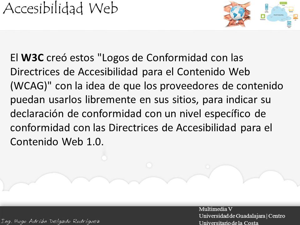 Accesibilidad Web Multimedia V Universidad de Guadalajara | Centro Universitario de la Costa El W3C creó estos