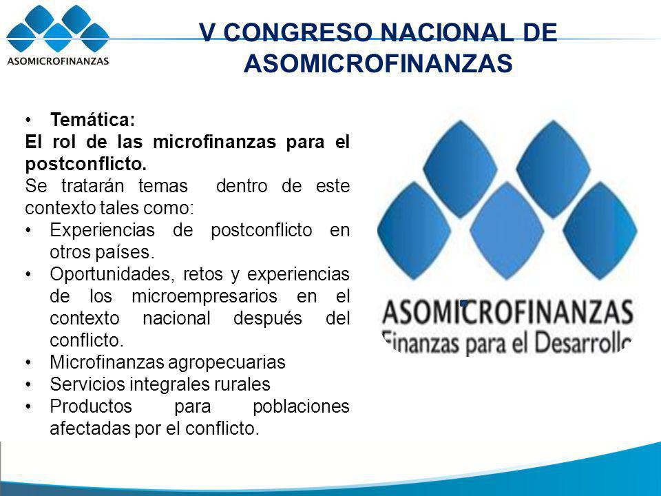 V CONGRESO NACIONAL DE ASOMICROFINANZAS Temática: El rol de las microfinanzas para el postconflicto.