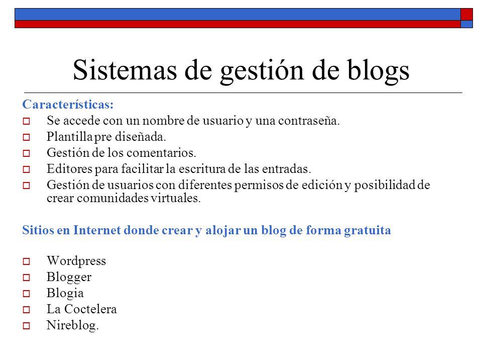 Sistemas de gestión de blogs Características: Se accede con un nombre de usuario y una contraseña. Plantilla pre diseñada. Gestión de los comentarios.