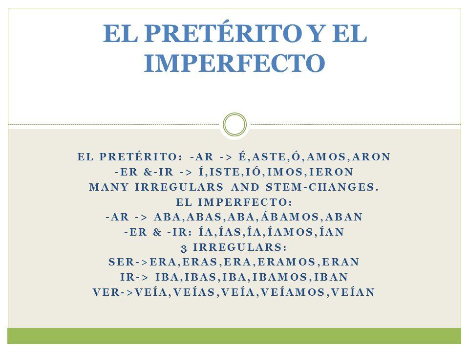 EL PRETÉRITO: -AR -> É,ASTE,Ó,AMOS,ARON -ER &-IR -> Í,ISTE,IÓ,IMOS,IERON MANY IRREGULARS AND STEM-CHANGES.