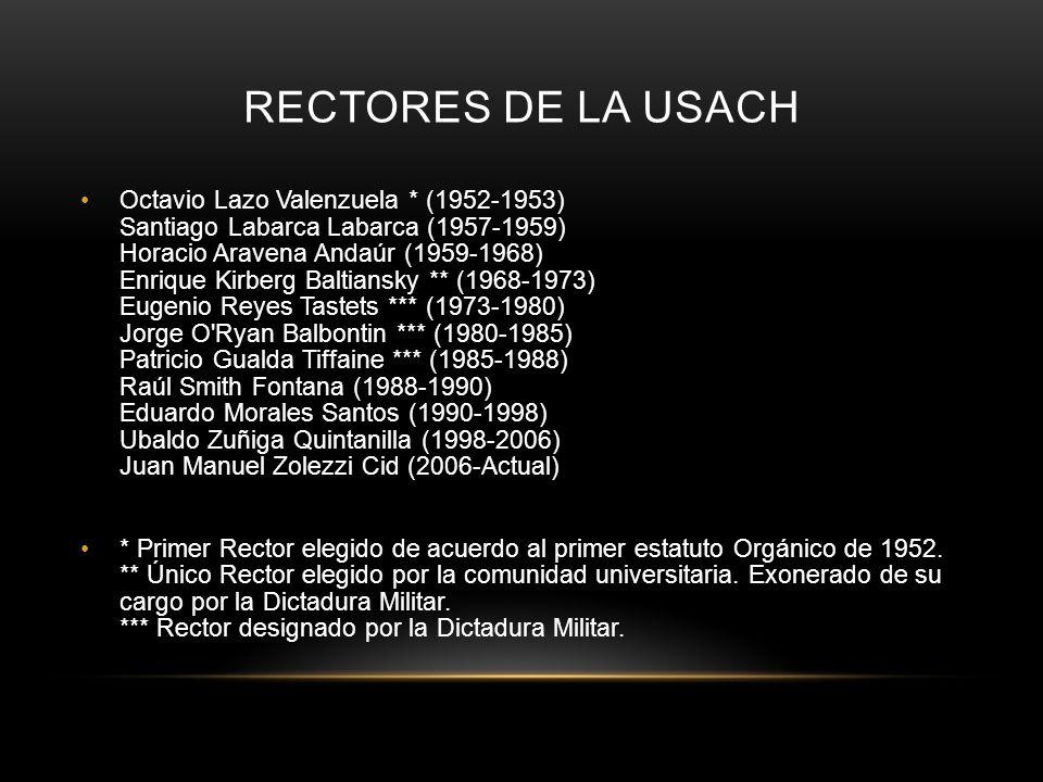 RECTORES DE LA USACH Octavio Lazo Valenzuela * (1952-1953) Santiago Labarca Labarca (1957-1959) Horacio Aravena Andaúr (1959-1968) Enrique Kirberg Bal