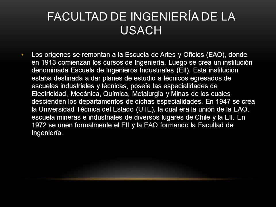 FACULTAD DE INGENIERÍA DE LA USACH Los orígenes se remontan a la Escuela de Artes y Oficios (EAO), donde en 1913 comienzan los cursos de Ingeniería. L