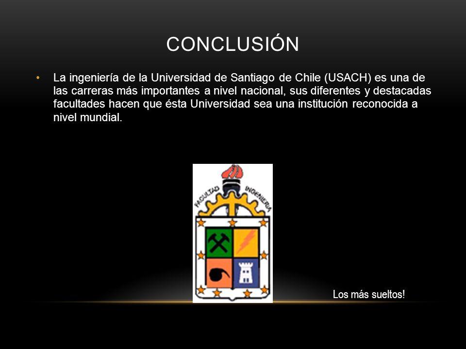 CONCLUSIÓN La ingeniería de la Universidad de Santiago de Chile (USACH) es una de las carreras más importantes a nivel nacional, sus diferentes y dest