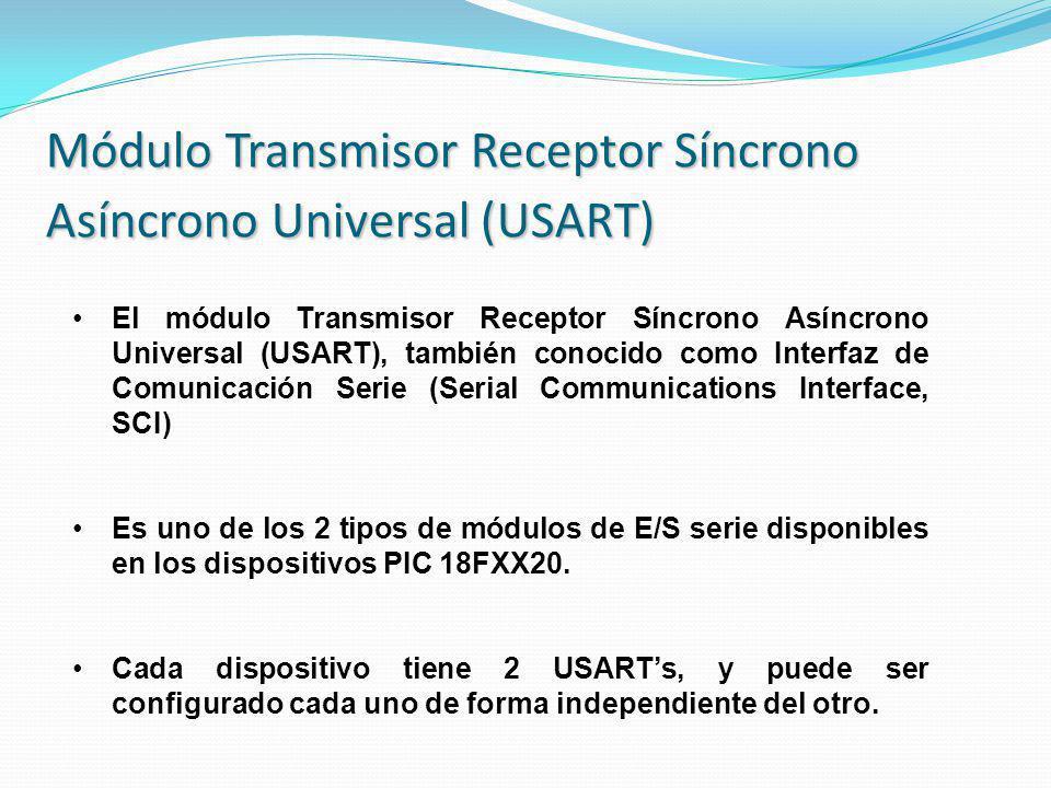 Módulo Transmisor Receptor Síncrono Asíncrono Universal (USART) El módulo Transmisor Receptor Síncrono Asíncrono Universal (USART), también conocido c