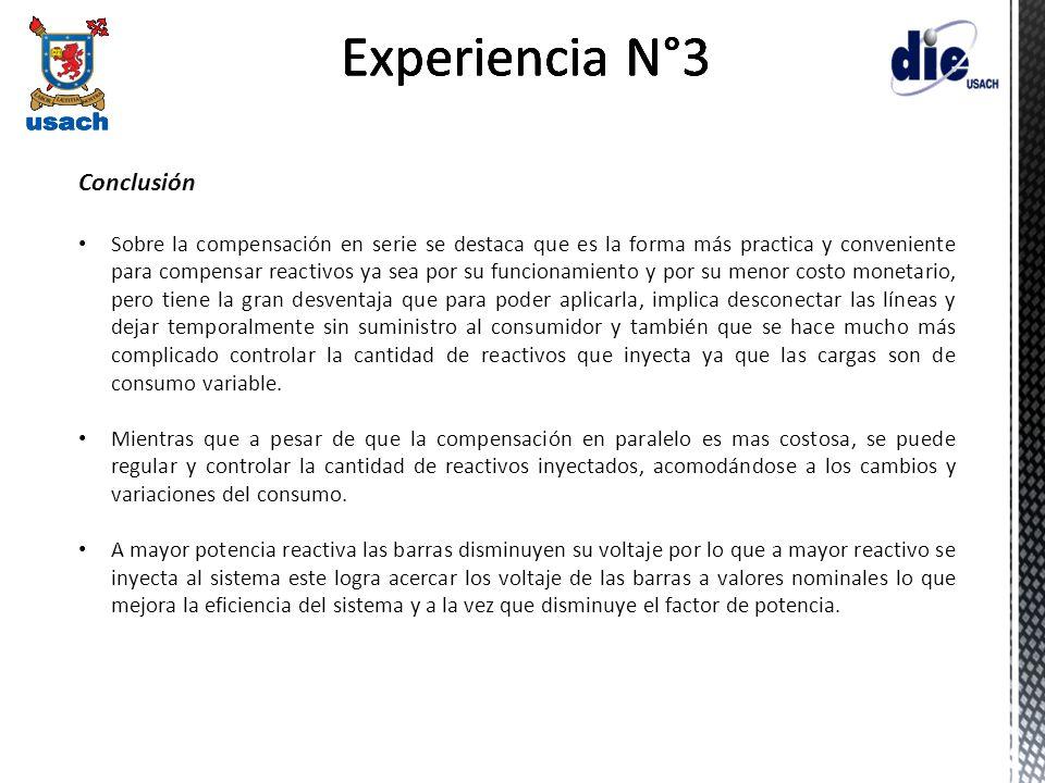 Experiencia N°3 Conclusión Sobre la compensación en serie se destaca que es la forma más practica y conveniente para compensar reactivos ya sea por su