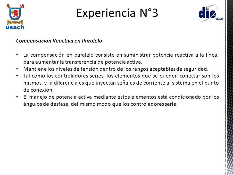 Experiencia N°3 Compensación Reactiva en Paralelo La compensación en paralelo consiste en suministrar potencia reactiva a la línea, para aumentar la t