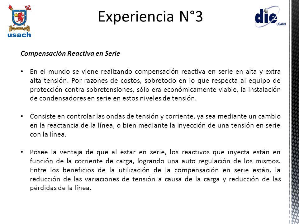 Experiencia N°3 Compensación Reactiva en Serie En el mundo se viene realizando compensación reactiva en serie en alta y extra alta tensión. Por razone
