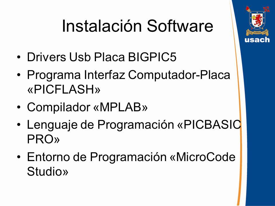Instalación Software Drivers Usb Placa BIGPIC5 Programa Interfaz Computador-Placa «PICFLASH» Compilador «MPLAB» Lenguaje de Programación «PICBASIC PRO