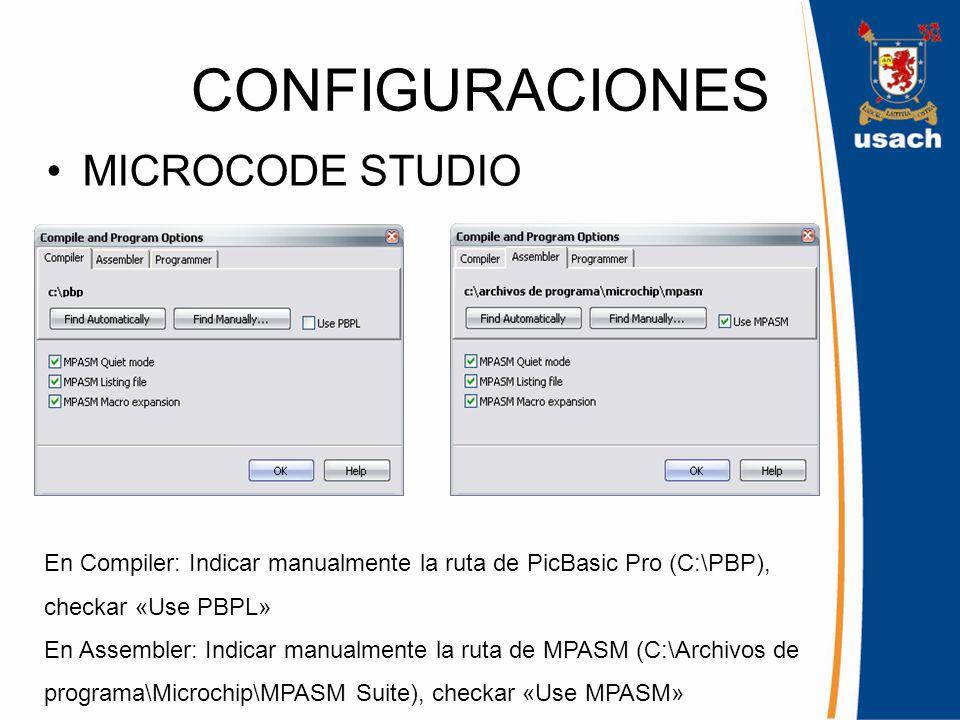 CONFIGURACIONES MICROCODE STUDIO En Compiler: Indicar manualmente la ruta de PicBasic Pro (C:\PBP), checkar «Use PBPL» En Assembler: Indicar manualmen