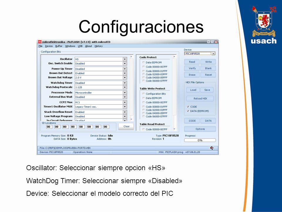 Configuraciones Oscillator: Seleccionar siempre opcion «HS» WatchDog Timer: Seleccionar siempre «Disabled» Device: Seleccionar el modelo correcto del