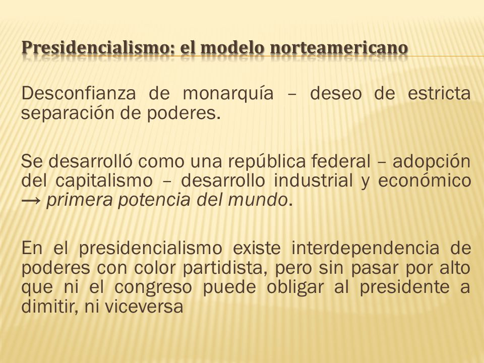 Desconfianza de monarquía – deseo de estricta separación de poderes. Se desarrolló como una república federal – adopción del capitalismo – desarrollo