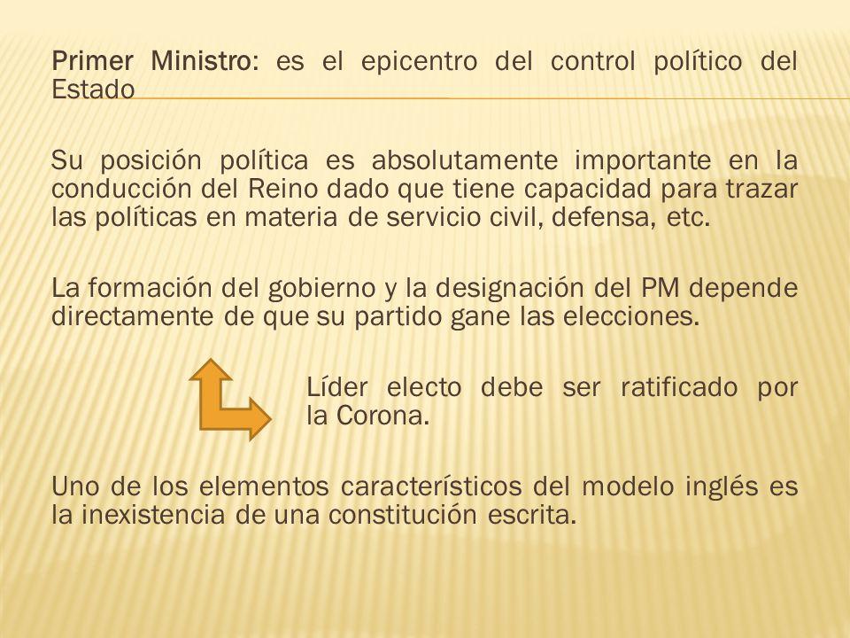 Primer Ministro: es el epicentro del control político del Estado Su posición política es absolutamente importante en la conducción del Reino dado que