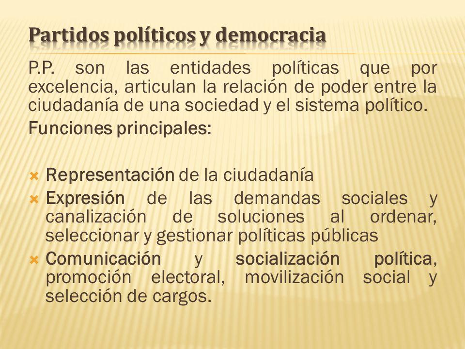 P.P. son las entidades políticas que por excelencia, articulan la relación de poder entre la ciudadanía de una sociedad y el sistema político. Funcion