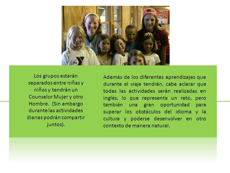 Los grupos estarán separados entre niñas y niños y tendrán un Counselor Mujer y otro Hombre.