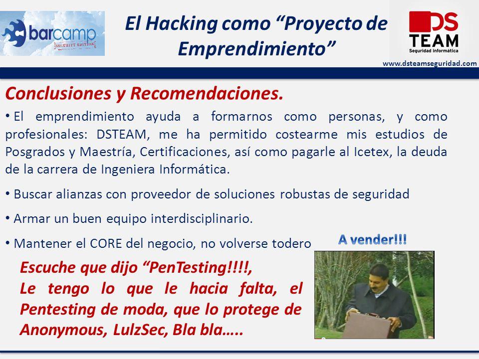 www.dsteamseguridad.com El Hacking como Proyecto de Emprendimiento Conclusiones y Recomendaciones. El emprendimiento ayuda a formarnos como personas,